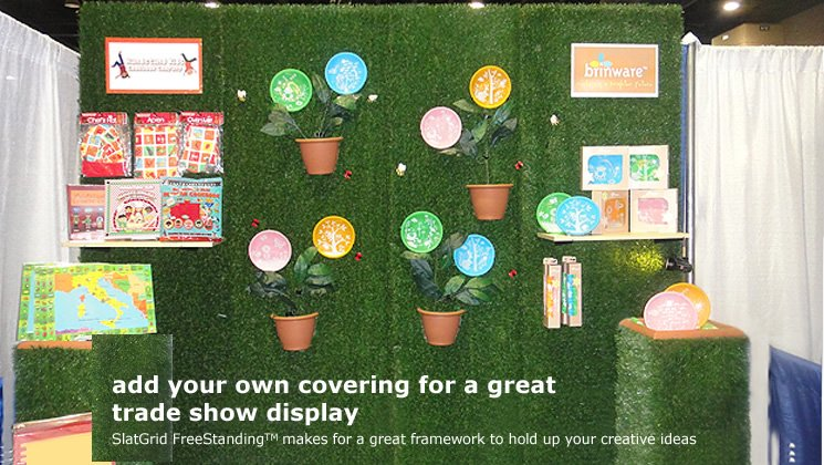 Add your own covering for a great trade show display (SlatGrid FreeStanding(TM) make sfor a great framework to hold up your creative ideas)